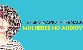 Segunda edição do Seminário Internacional Mulheres no Audiovisual acontece no dia 4 de Julho